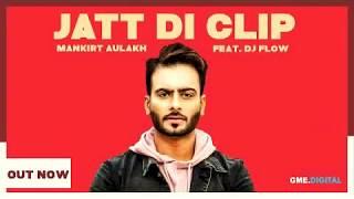 Jatt Di Clip Original | Mankirt Aulakh | Dj Flow | Singga
