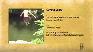 The World Is a Beautiful Place & I Am No Longer Afraid to Die - Getting Sodas