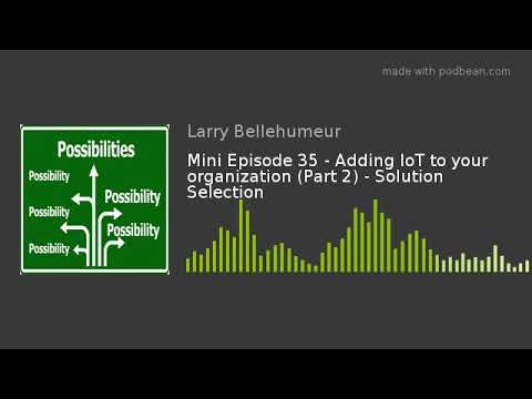 Mini Episode 35 - Adding IoT To Your Organization (Part 2) - Solution Selection