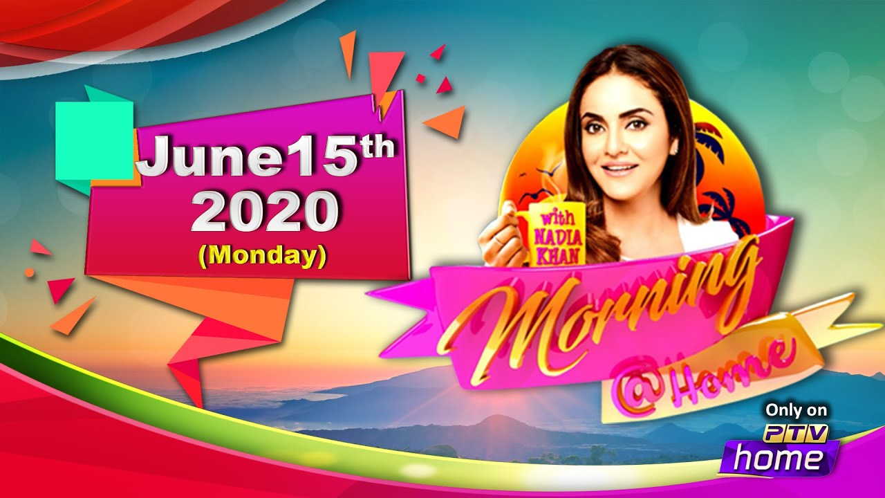 || MORNING @ HOME || 15th JUNE, 2020 || WITH NADIA KHAN ||