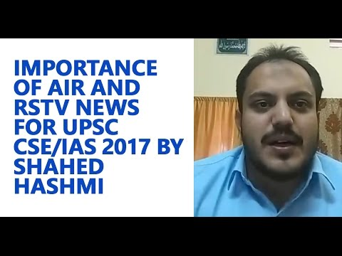 Importance of AIR and RSTV News for UPSC CSE/IAS 2017 by Shahed Hashmi (Educator)