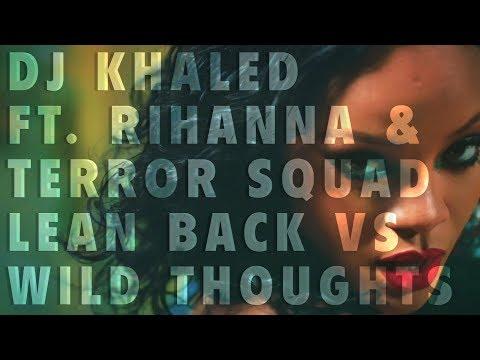 DJ KHALED Ft. RIHANNA & TERROR SQUAD: LEAN BACK VS WILD THOUGHTS