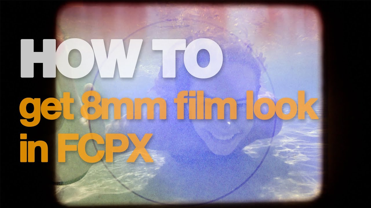 How to get 8mm film look in FCPX Final Cut Pro X