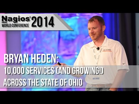 Bryan Heden: 10,000 Services (and growing!) Across the State of Ohio - Nagios Con 2014