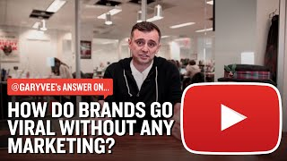 how do brands go viral without any marketing