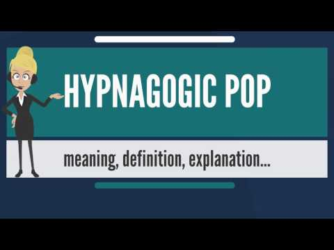 What is HYPNAGOGIC POP? What does HYPNAGOGIC POP mean? HYPONAGOGIC POP meaning & explanation
