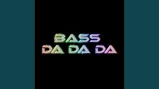 Bass Da Da Da