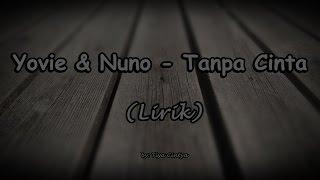 Yovie & Nuno - Tanpa Cinta [Lirik]