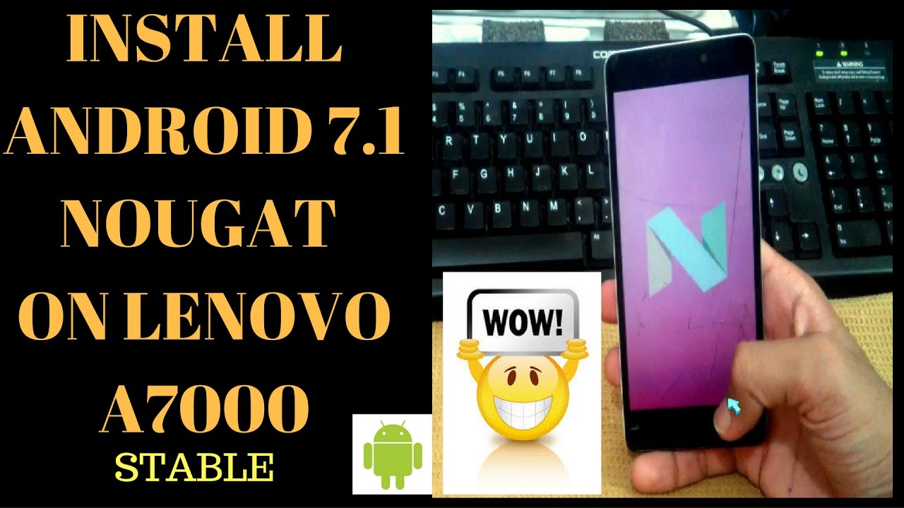 Install Android Nougat 71 ROM On LENOVO A7000 STABLE I REVIEW