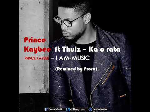 Prince Kaybee ft Thulz - Ka o Rata (Remixed by Prosa)