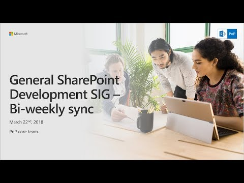 General SharePoint Dev (CSOM, Provisioning, PnP) SIG - March 22nd 2018