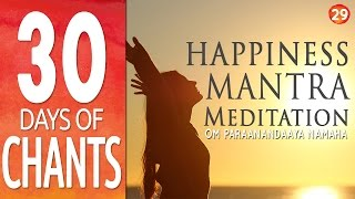 Day 29 - HAPPINESS MANTRA MEDITATION - OM Paraanandaaya Namaha - 30 Days of Chants
