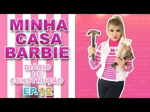 MINHA CASA BARBIE - DIÁRIO DE CONSTRUÇÃO EP. 12