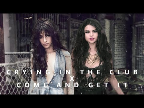 Crying In The Club x Come & Get It | MASHUP (Camila Cabello x Selena Gomez)