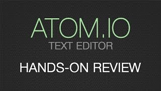GITHUB ATOM - Why Atom.io will be your favorite Text Editor!