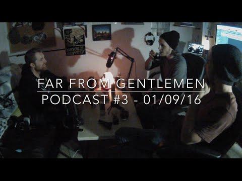 Far From Gentlemen Podcast #3 - 01/09/16