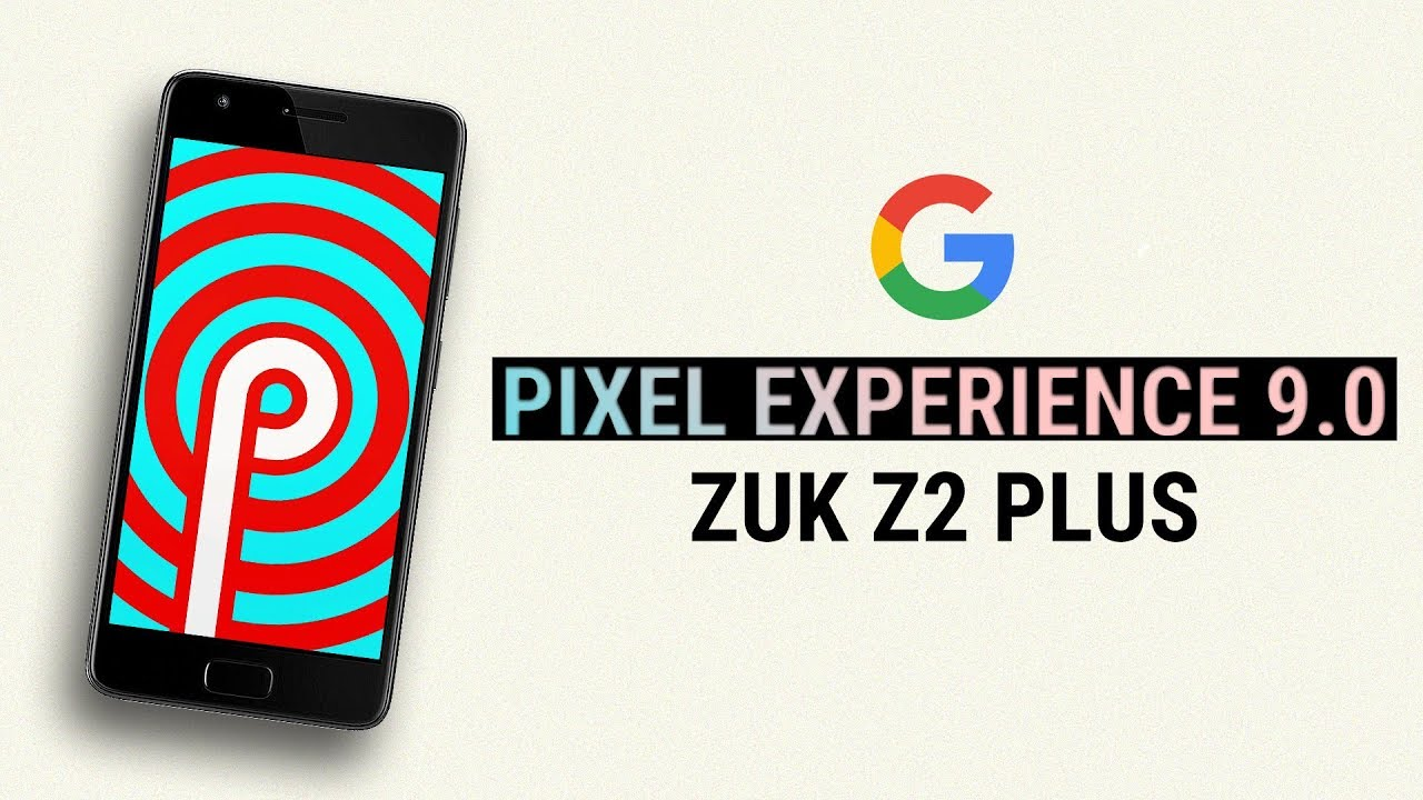 Pixel Experience 9 0 Pie for Lenovo ZUK Z2 Plus | Installation, & Features  Tour