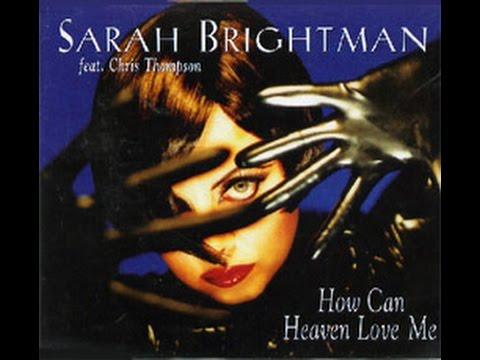 How Can Heaven Love Me? - Sarah Brightman (Feat. Chris Thompson)