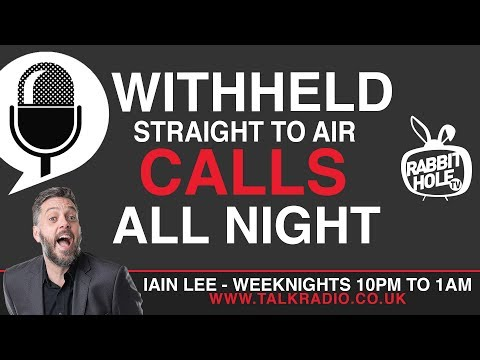 Withheld, Straight to Air Calls All Night - Late Nights with Iain Lee on talkRADIO
