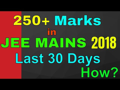 How to score 250+ marks in JEE MAINS 2018 by last 30 days preparation    By-Kartikey Pandey(IIT BHU)