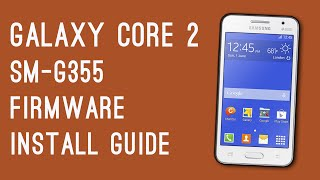 DOWNLOAD/INSTALL GALAXY CORE 2 SM-G355H STOCK FIRMWARE