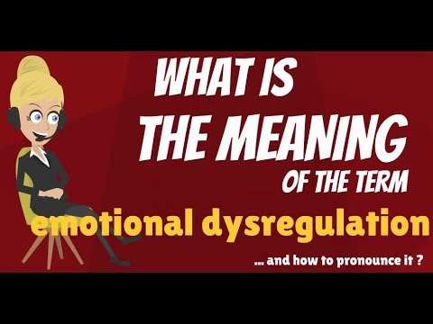 What is EMOTIONAL DYSREGULATION? What does EMOTIONAL DYREGULATION mean?