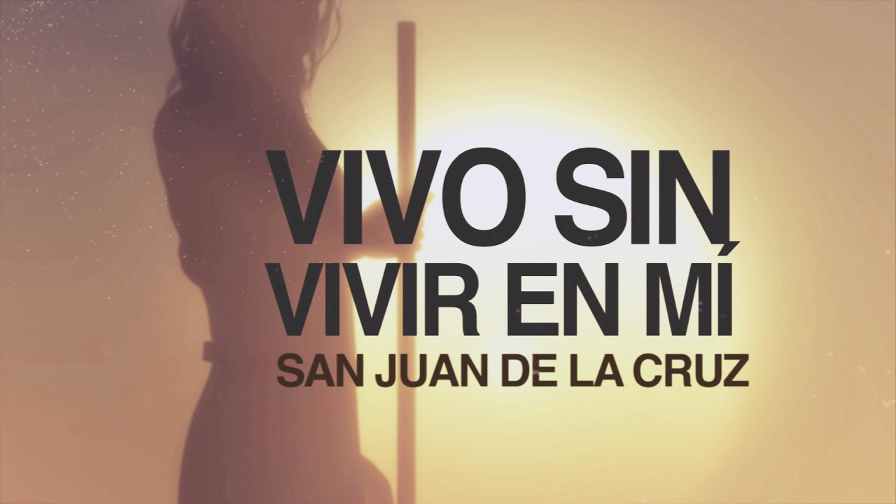 Vivo Sin Vivir En Mí San Juan De La Cruz