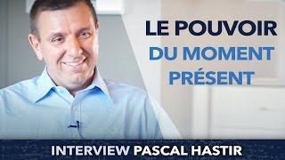 Le POUVOIR du MOMENT PRÉSENT ! - Pascal Hastir