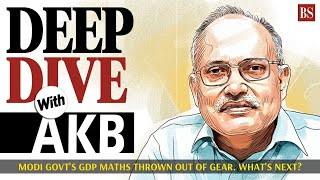 Deep Dive with AKB: Modi govt's GDP maths thrown out of gear. What next?