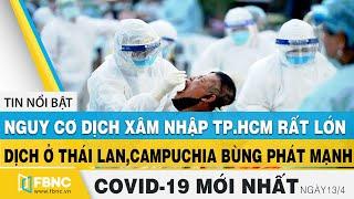 Tin tức Covid-19 mới nhất hôm nay 13/4 | Dich Virus Corona Việt Nam hôm nay | FBNC