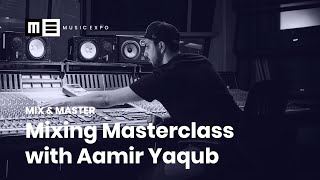 Mixing Masterclass with Aamir Yaqub