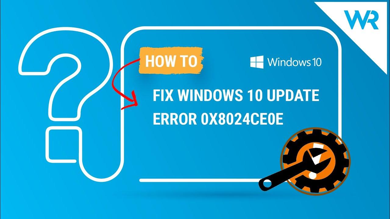 Làm phương pháp Nào Để Khắc Phục Lỗi Cập Nhật window 10 0x8024ce0e?