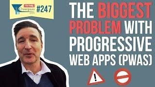 The Biggest Problem with Progressive Web Apps (PWAs)