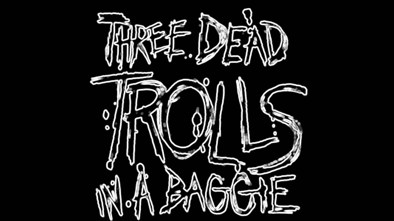 Three Dead Trolls In A Baggie The Teardrops My Eyes