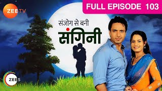 Sanjog Se Bani Sangini | Full Ep 103 | Binny Sharma, Mohammad Iqbal Khan | Hindi Tv Serial | Zee Tv