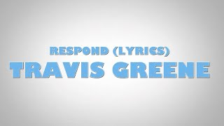 Travis Greene - Respond (lyrics)