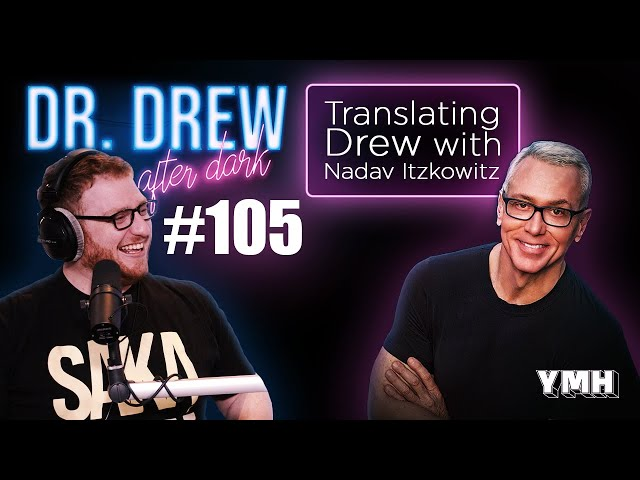 Ep. 105 Translating Drew w/ Nadav Itzkowitz | Dr. Drew After Dark