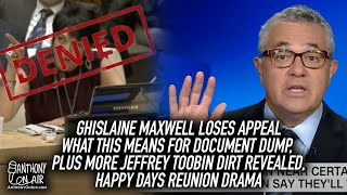 Ghislaine Maxwell Loses Appeal-What this means for doc dump, plus more Jeffrey Toobin Dirt Revealed