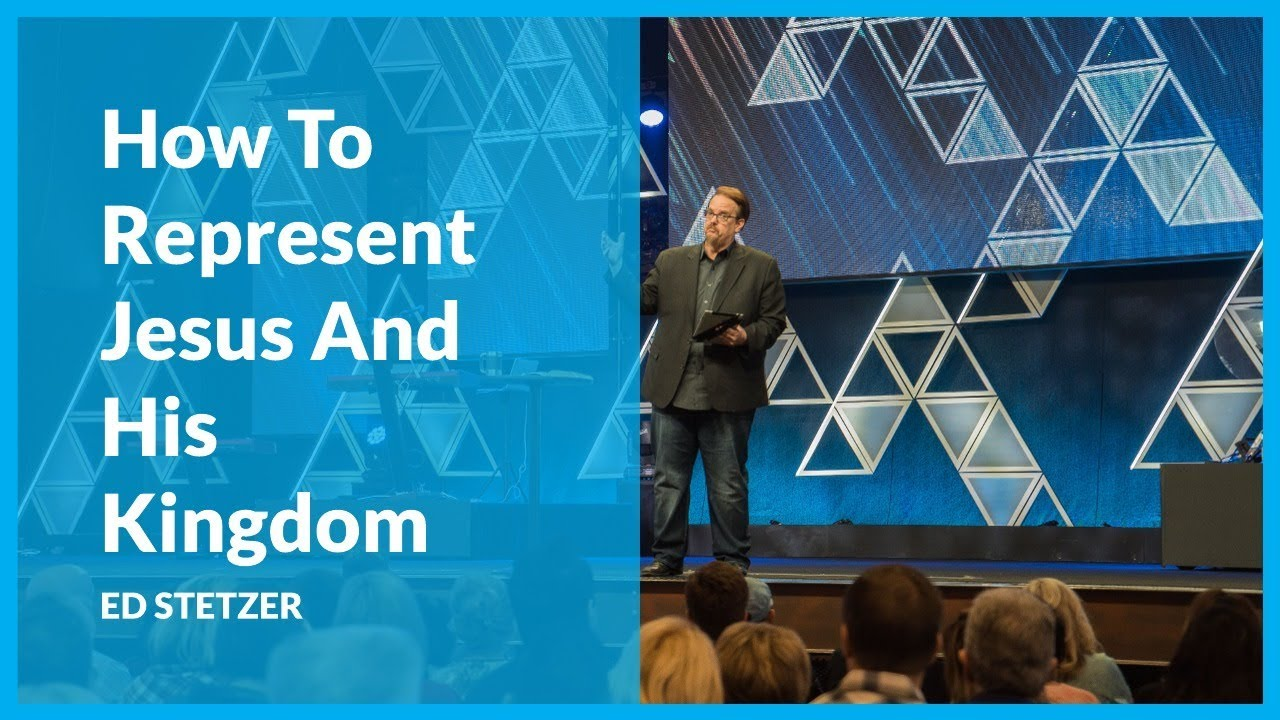 How To Represent Jesus And His Kingdom with Ed Stetzer
