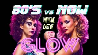 80's vs NOW with the cast of Netflix's GLOW