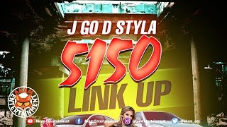 J-Go D Styla - 5150 Link Up [G6ixx Riddim] May 2019