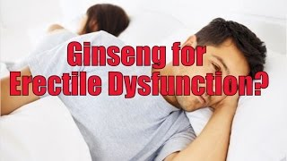 How Effective Is Ginseng For Erectile Dysfunction? | Erectile Dysfunction (ED) Treatments