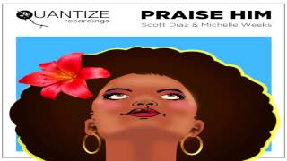 "Scott Diaz & Michelle Weeks -  ""Praise Him""    (Reelsoul Remix)"