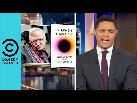 Stephen Hawking Answers The Big Questions | The Daily Show With Trevor Noah