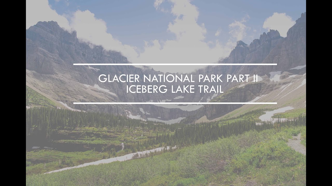 Glacier National Park Part II (Iceberg Lake Trail)
