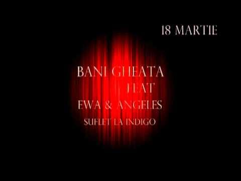 Bani Gheata feat Ewa & Angeles - Suflet la indigo - premiera 18 martie (promo)