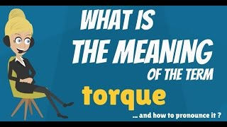 What is TORQUE? What does TORQUE mean? TORQUE meaning, definition & pronunciation
