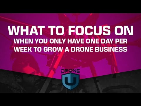 What to focus on when you only have one day per week to grow a drone business