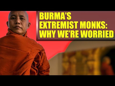 BURMA'S EXTREMIST MONKS: WHY WE'RE WORRIED