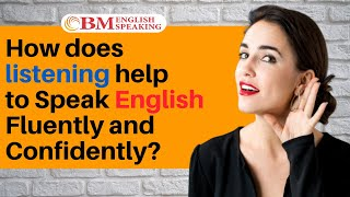 How does listening help to Speak English Fluently and Confidently?